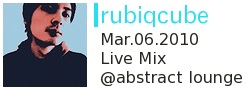 Mar.6.2010 rubiqcube Live Mix at abstract lounge